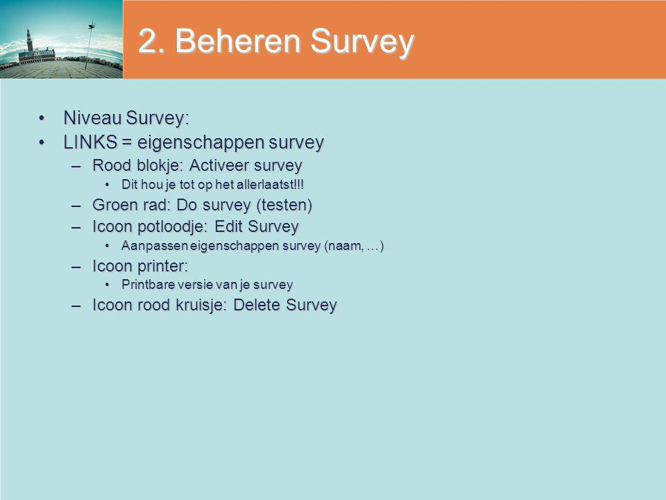 2. Beheren Survey Niveau Survey: LINKS = eigenschappen survey