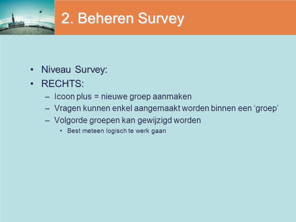 2. Beheren Survey Niveau Survey: RECHTS: