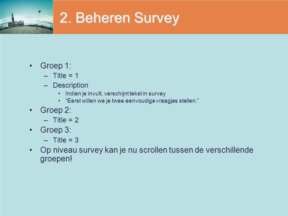2. Beheren Survey Groep 1: Groep 2: Groep 3: