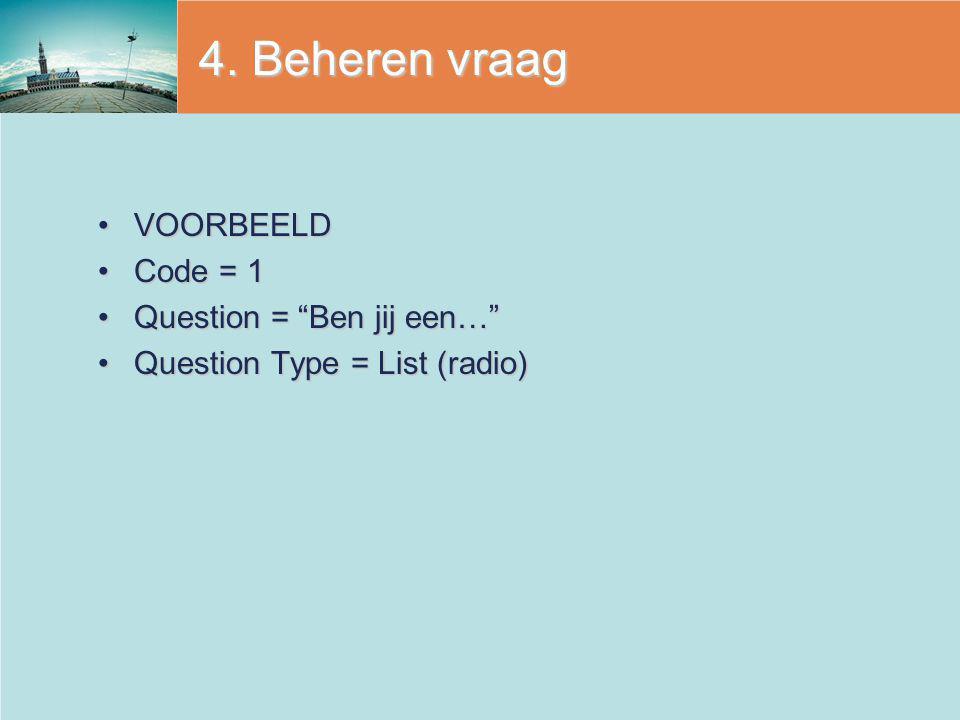 4. Beheren vraag VOORBEELD Code = 1 Question = Ben jij een…