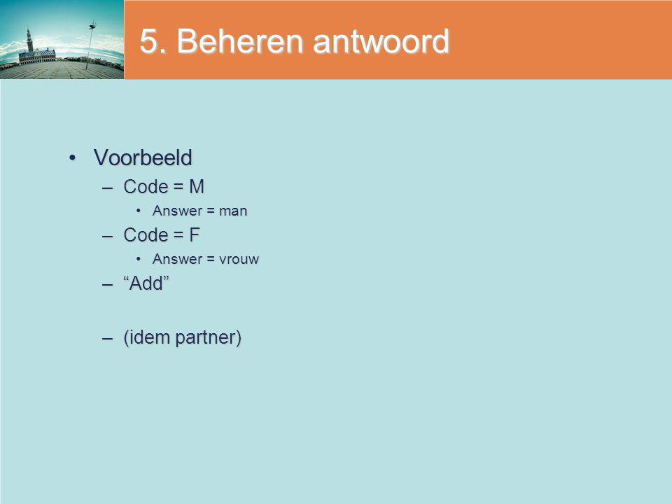 5. Beheren antwoord Voorbeeld Code = M Code = F Add (idem partner)