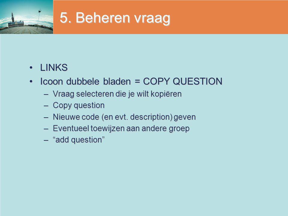 5. Beheren vraag LINKS Icoon dubbele bladen = COPY QUESTION