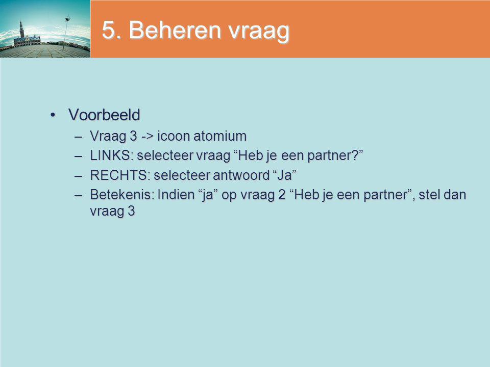 5. Beheren vraag Voorbeeld Vraag 3 -> icoon atomium