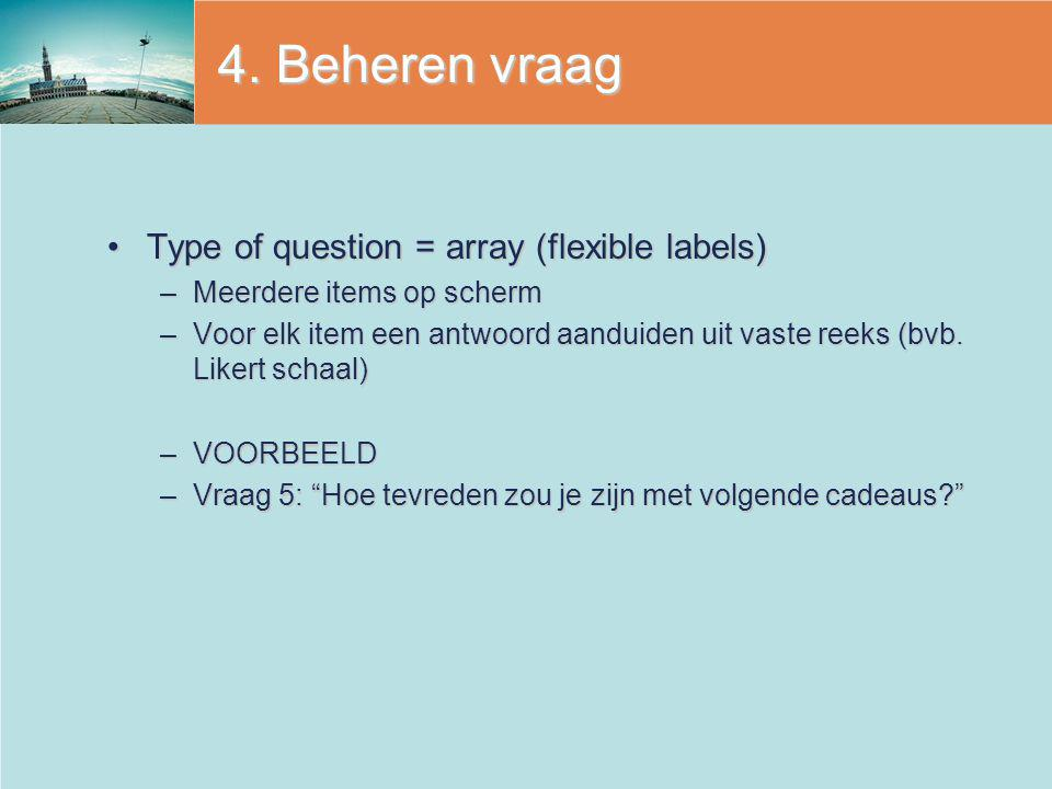 4. Beheren vraag Type of question = array (flexible labels)