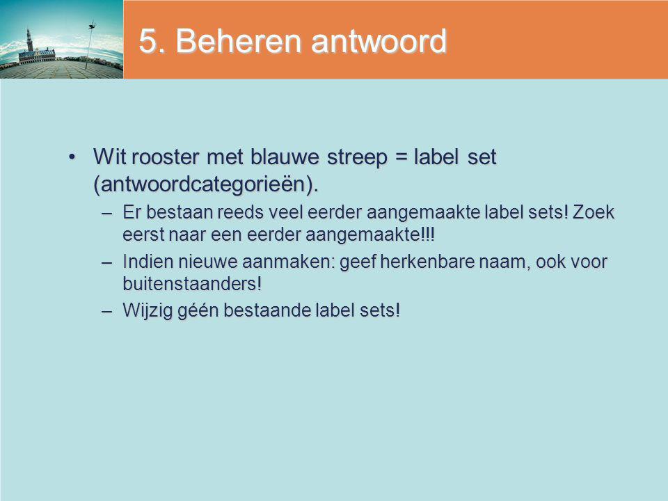 5. Beheren antwoord Wit rooster met blauwe streep = label set (antwoordcategorieën).