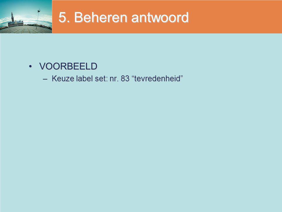 5. Beheren antwoord VOORBEELD Keuze label set: nr. 83 tevredenheid