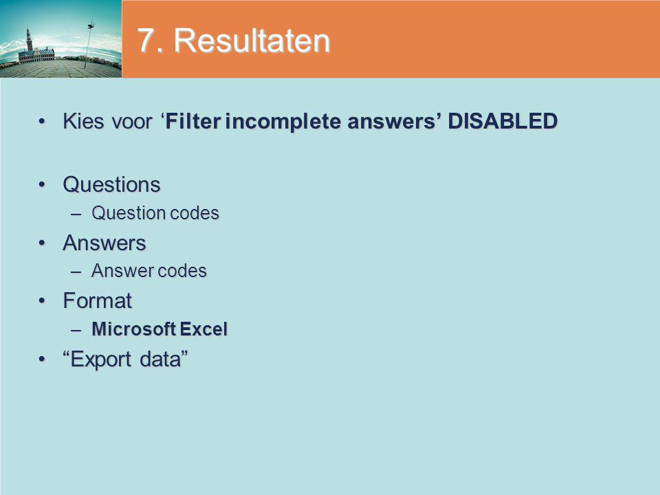 7. Resultaten Kies voor 'Filter incomplete answers' DISABLED Questions