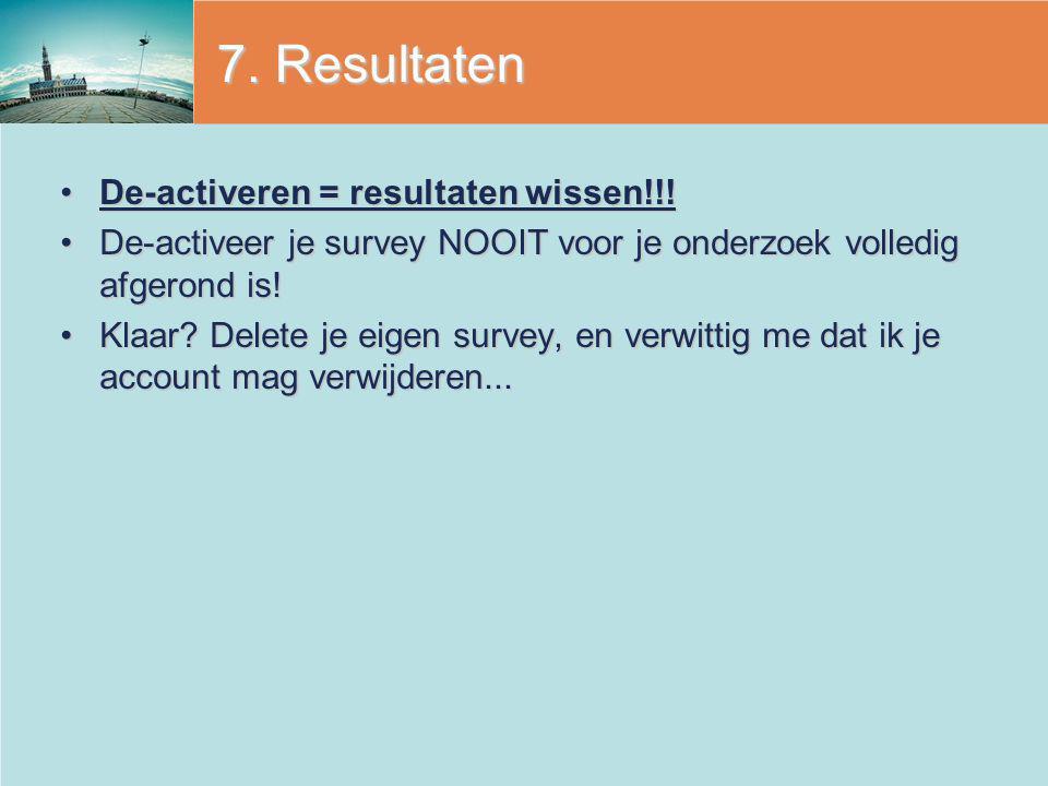 7. Resultaten De-activeren = resultaten wissen!!!