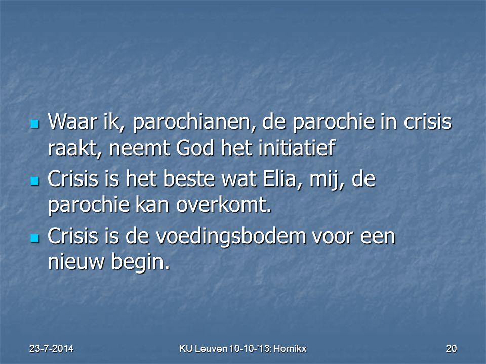 Crisis is het beste wat Elia, mij, de parochie kan overkomt.