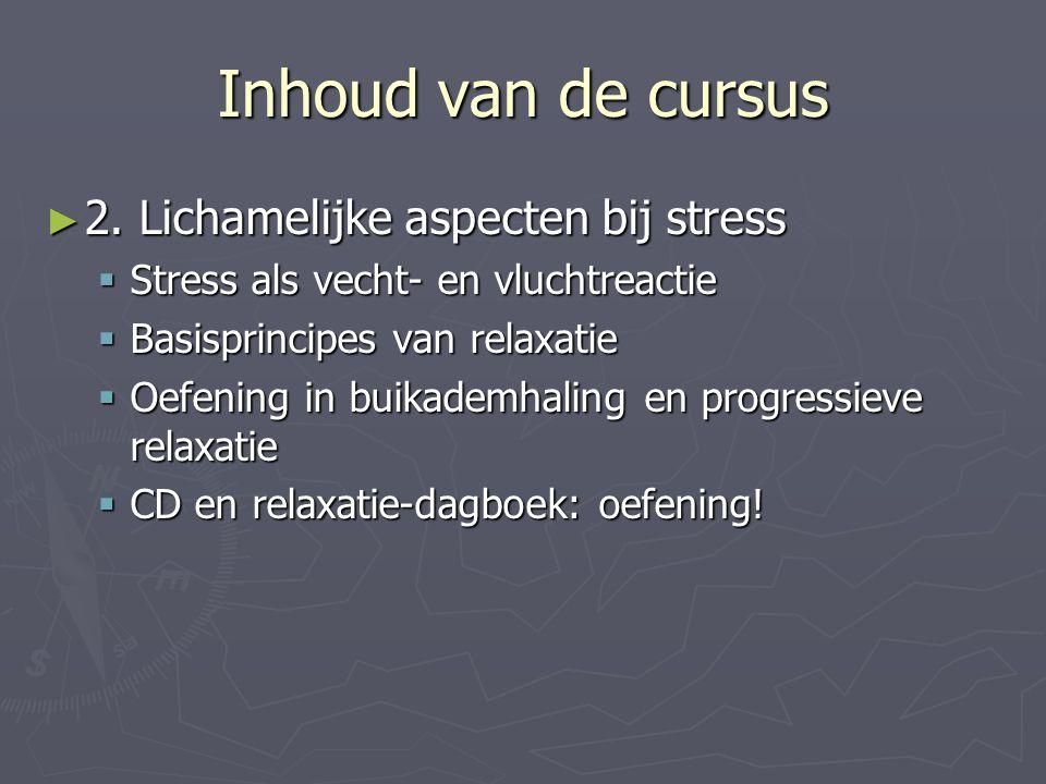 Inhoud van de cursus 2. Lichamelijke aspecten bij stress