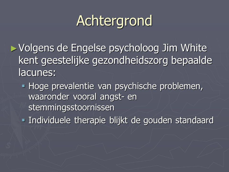 Achtergrond Volgens de Engelse psycholoog Jim White kent geestelijke gezondheidszorg bepaalde lacunes: