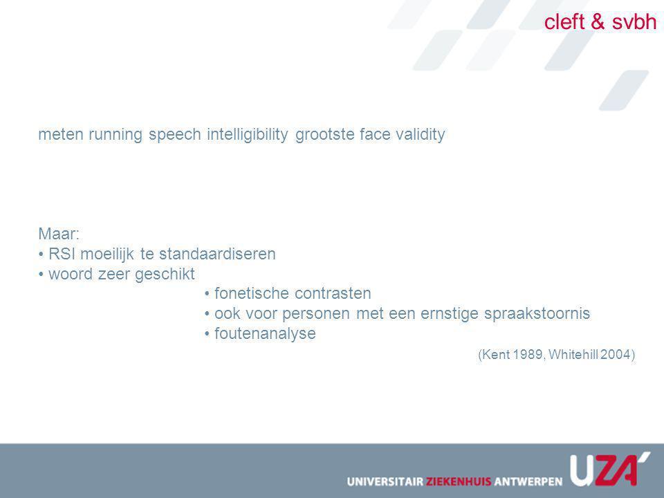 cleft & svbh meten running speech intelligibility grootste face validity. Maar: RSI moeilijk te standaardiseren.