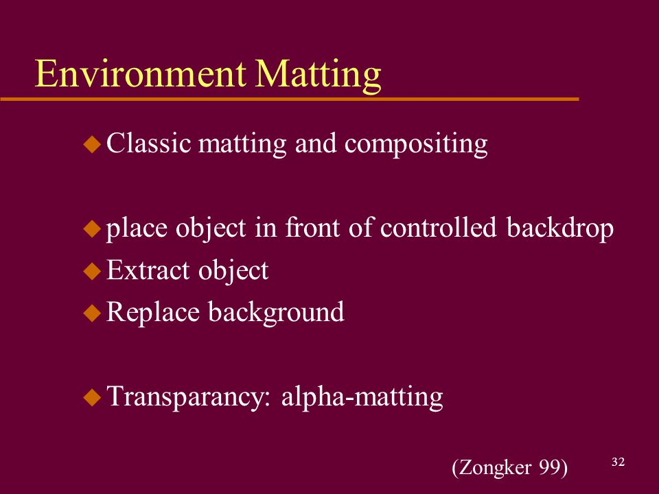 Environment Matting Classic matting and compositing