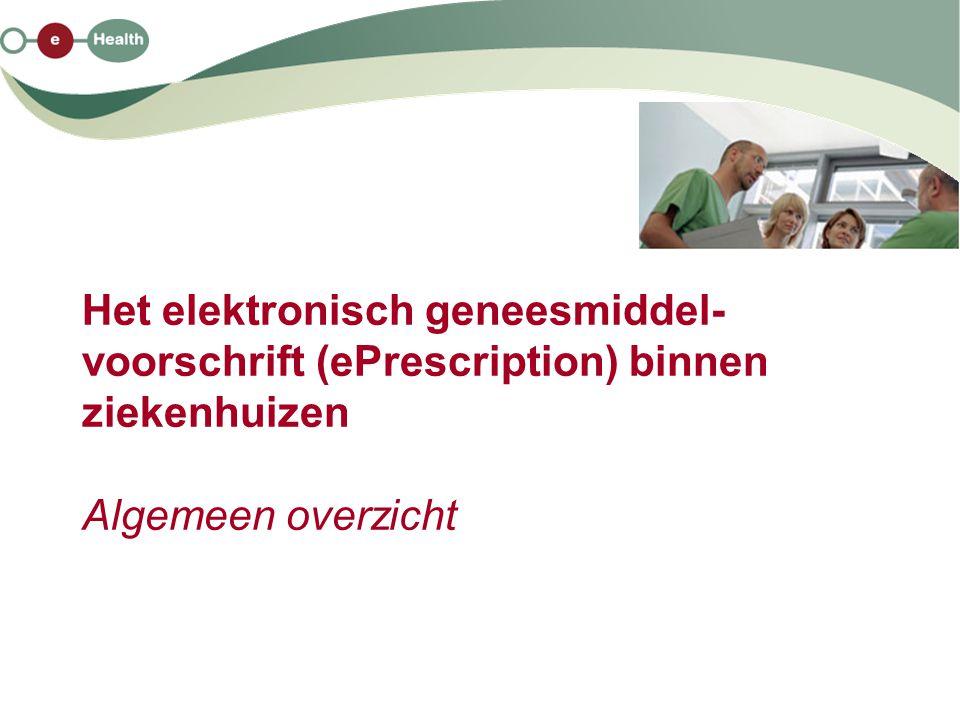 Het elektronisch geneesmiddel-voorschrift (ePrescription) binnen ziekenhuizen Algemeen overzicht