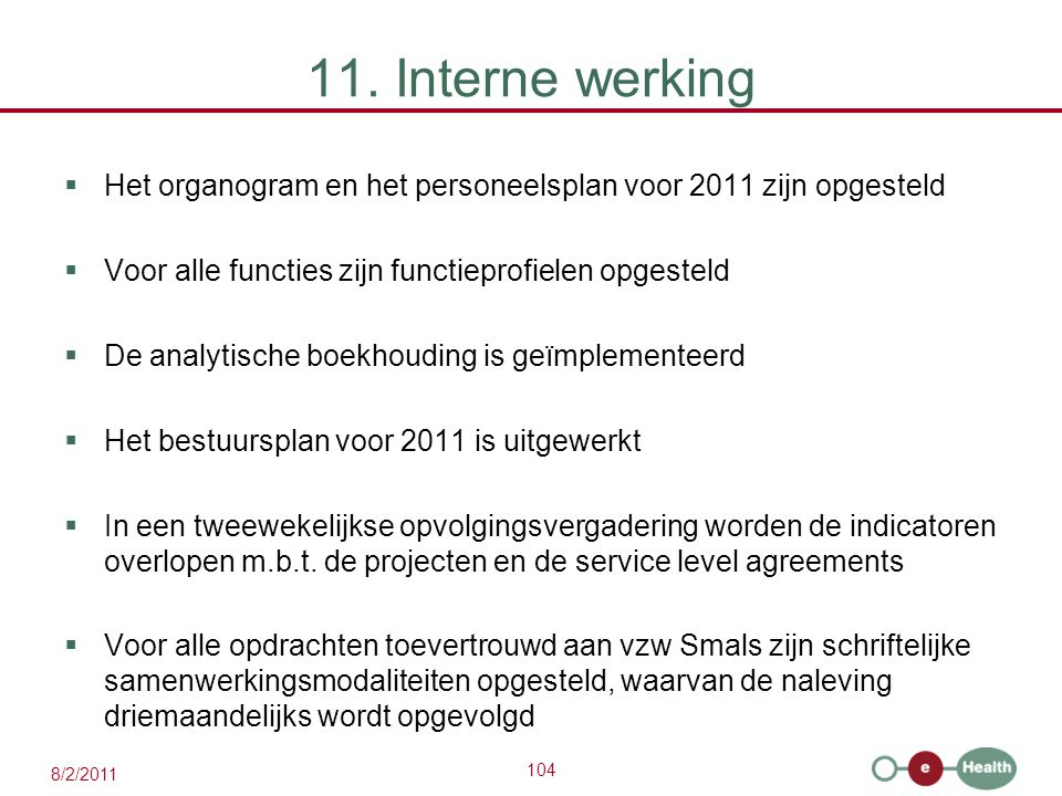 11. Interne werking Het organogram en het personeelsplan voor 2011 zijn opgesteld. Voor alle functies zijn functieprofielen opgesteld.