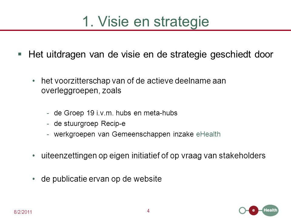 1. Visie en strategie Het uitdragen van de visie en de strategie geschiedt door.
