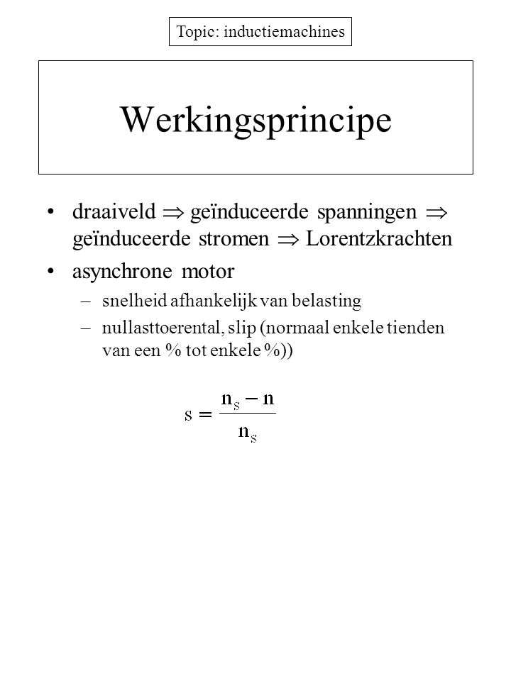 Werkingsprincipe draaiveld  geïnduceerde spanningen  geïnduceerde stromen  Lorentzkrachten. asynchrone motor.