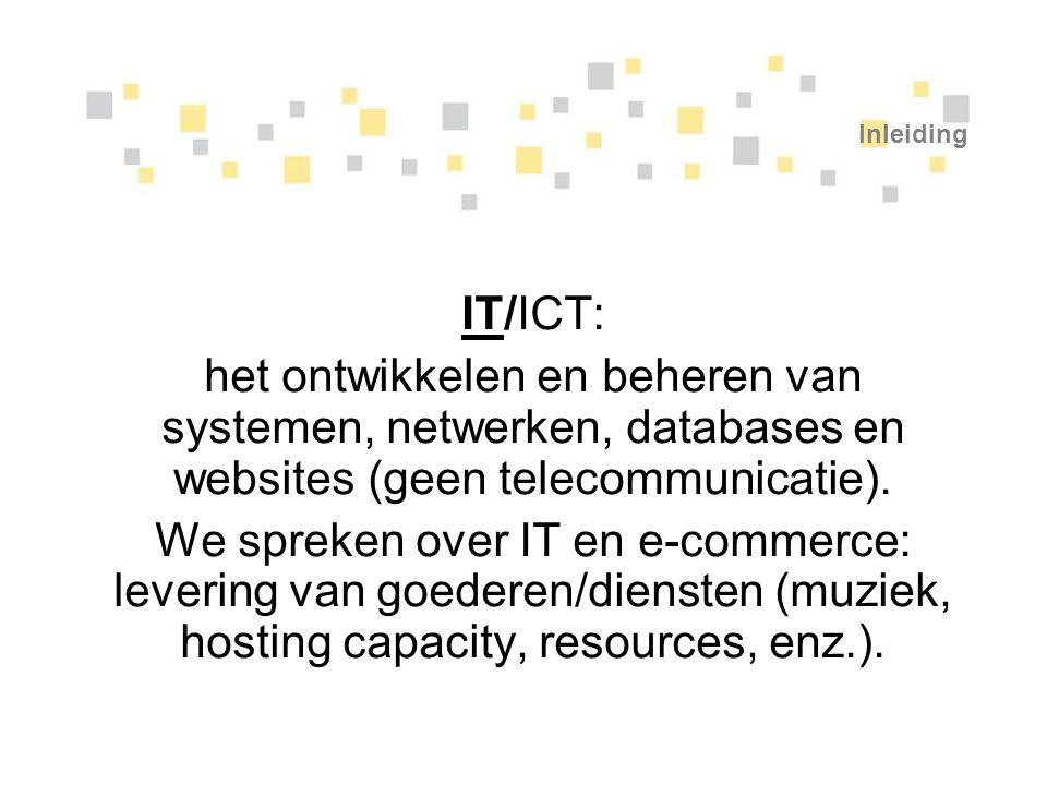 Inleiding IT/ICT: het ontwikkelen en beheren van systemen, netwerken, databases en websites (geen telecommunicatie).