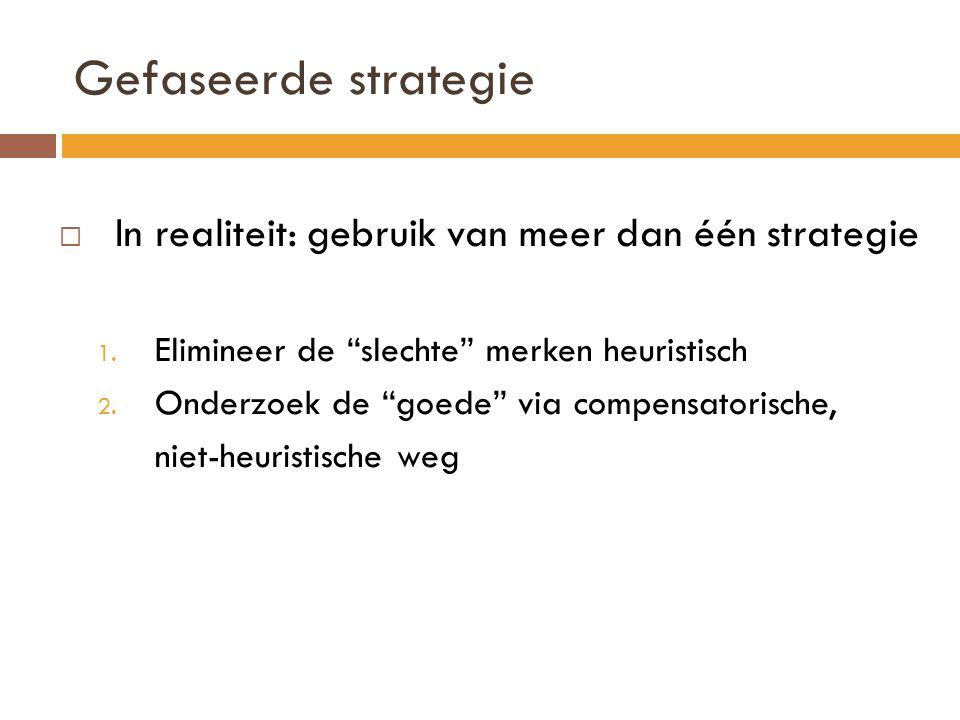 Gefaseerde strategie In realiteit: gebruik van meer dan één strategie