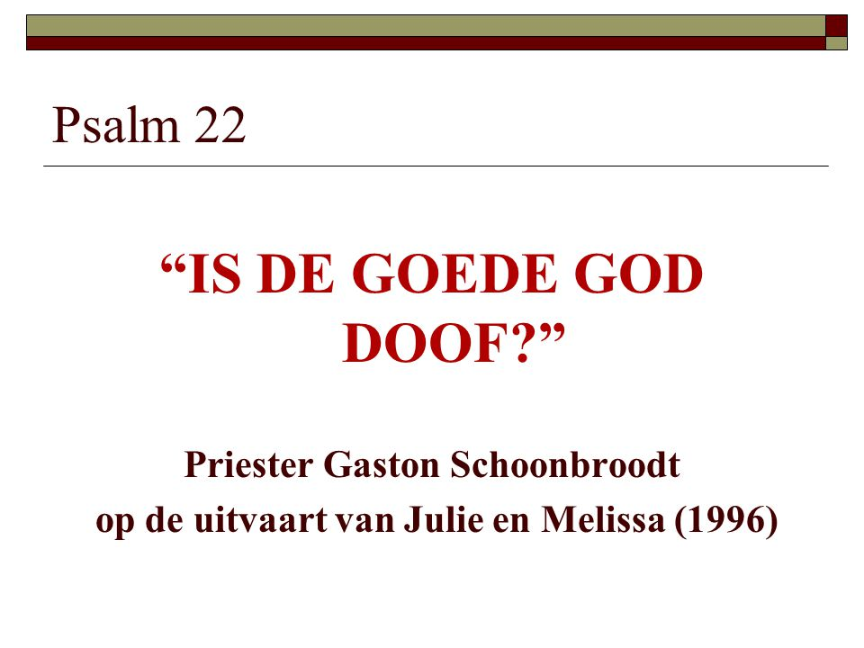 IS DE GOEDE GOD DOOF Psalm 22 Priester Gaston Schoonbroodt
