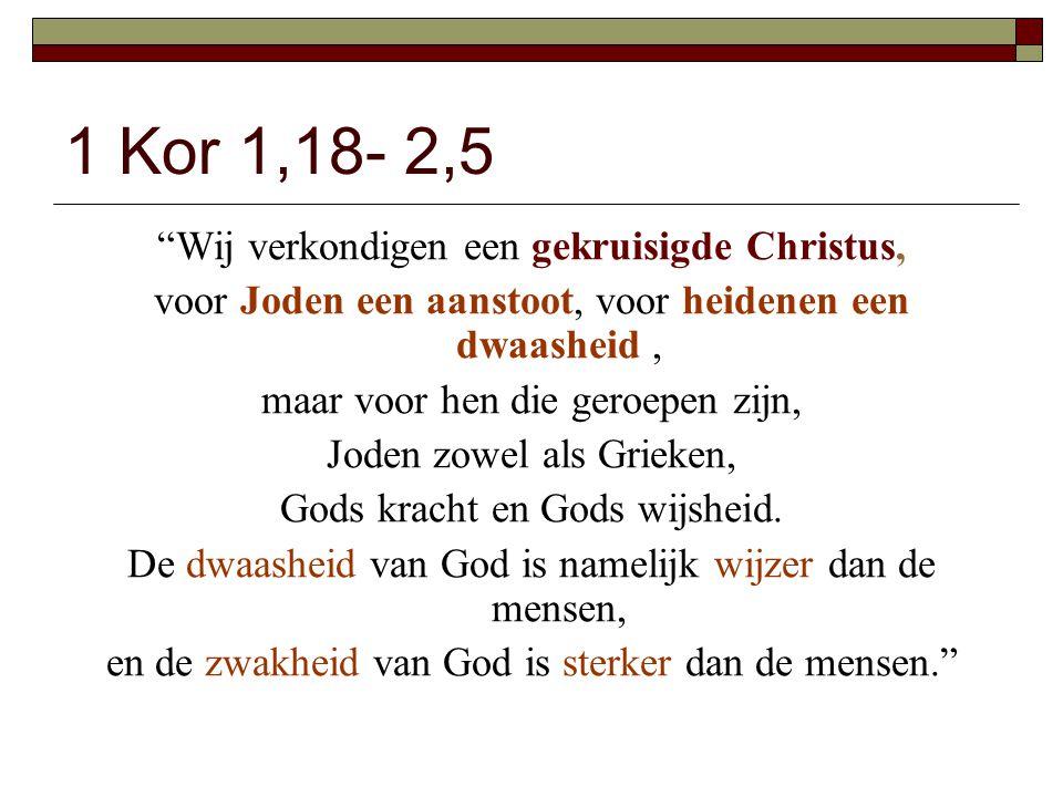 1 Kor 1,18- 2,5 Wij verkondigen een gekruisigde Christus,