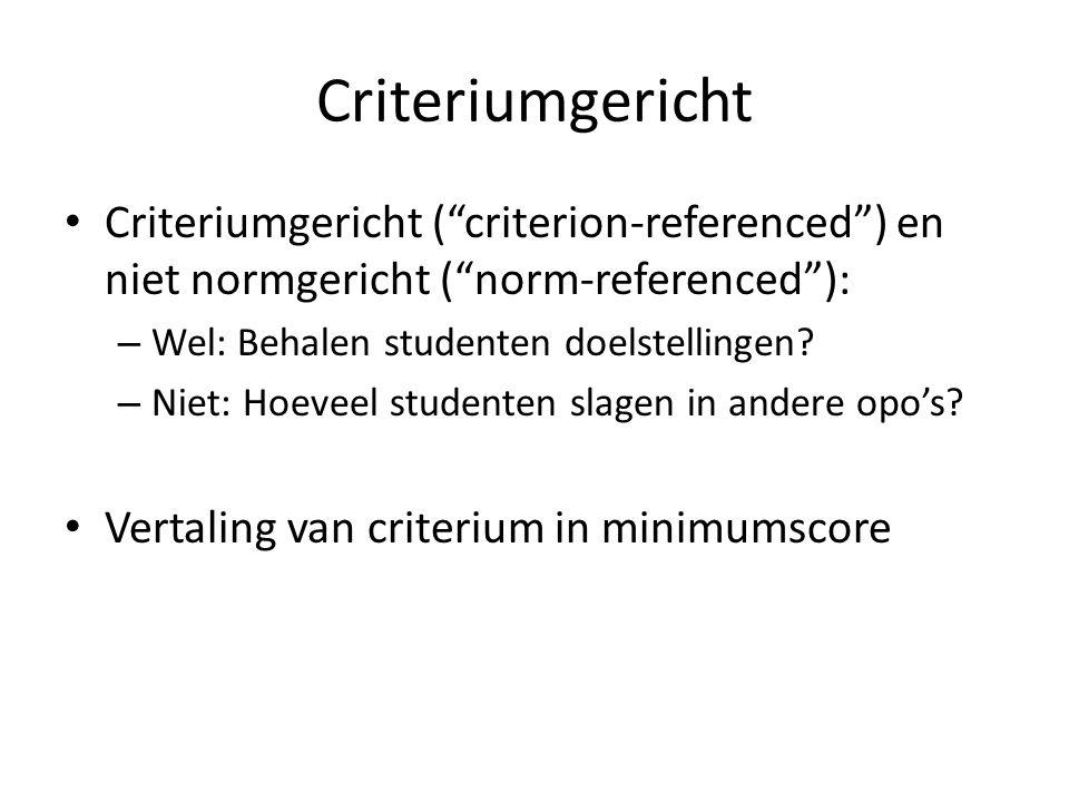 Criteriumgericht Criteriumgericht ( criterion-referenced ) en niet normgericht ( norm-referenced ):