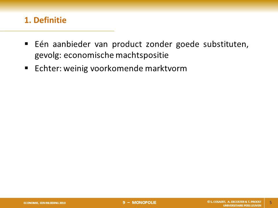 1. Definitie Eén aanbieder van product zonder goede substituten, gevolg: economische machtspositie.