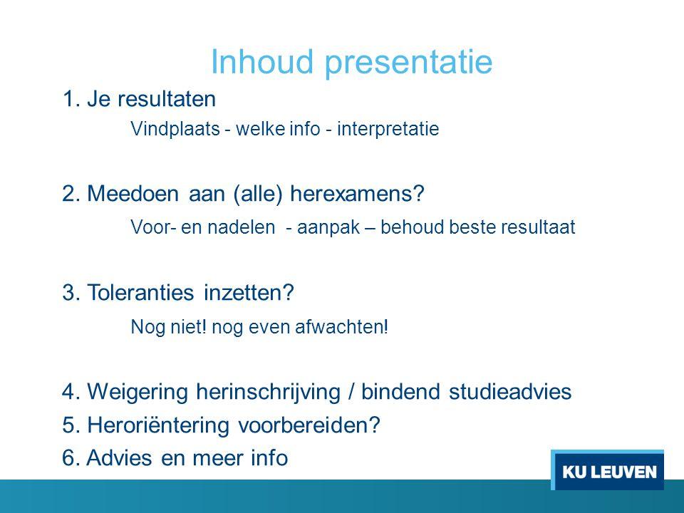 Inhoud presentatie 1. Je resultaten 2. Meedoen aan (alle) herexamens