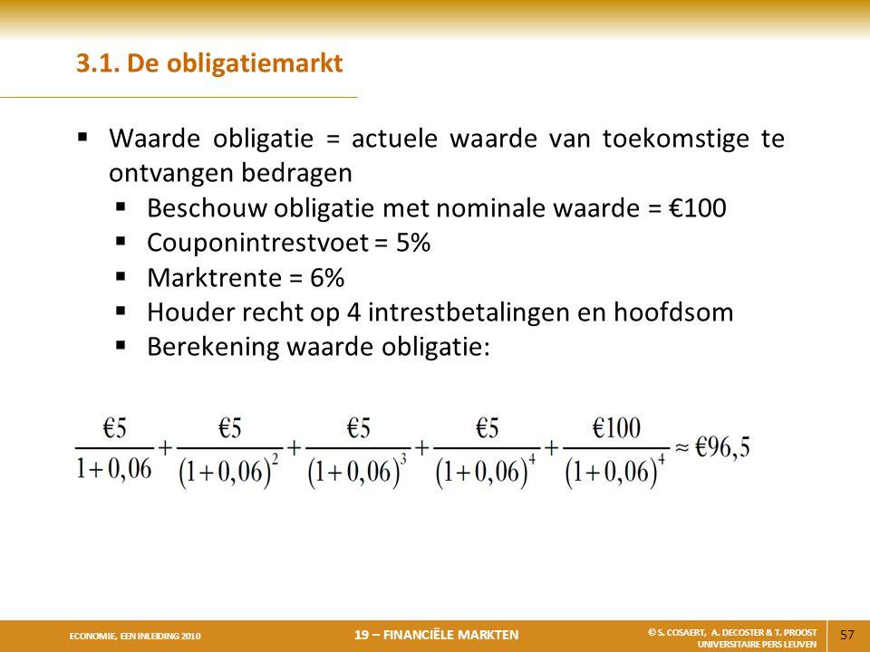3.1. De obligatiemarkt Waarde obligatie = actuele waarde van toekomstige te ontvangen bedragen. Beschouw obligatie met nominale waarde = €100.