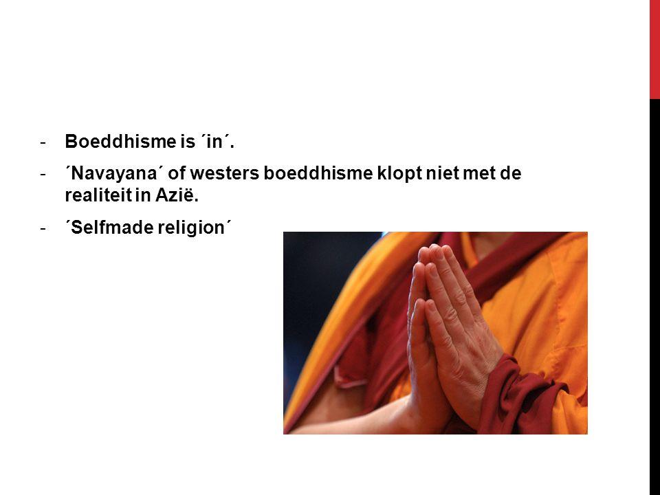 Boeddhisme is ´in´. ´Navayana´ of westers boeddhisme klopt niet met de realiteit in Azië.