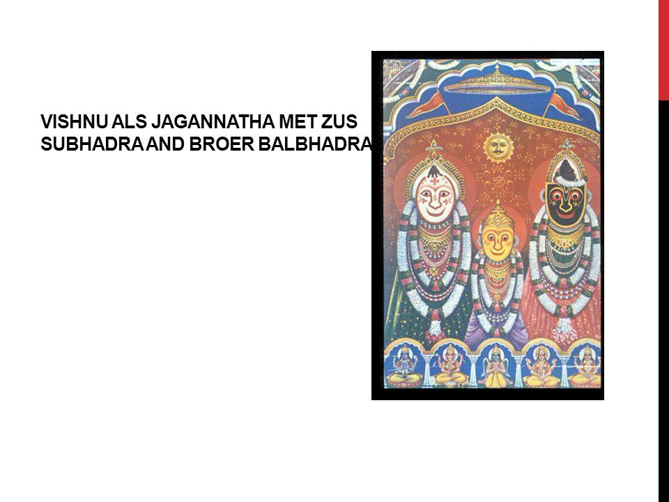 Vishnu aLs Jagannatha MET ZUS Subhadra and broER Balbhadra