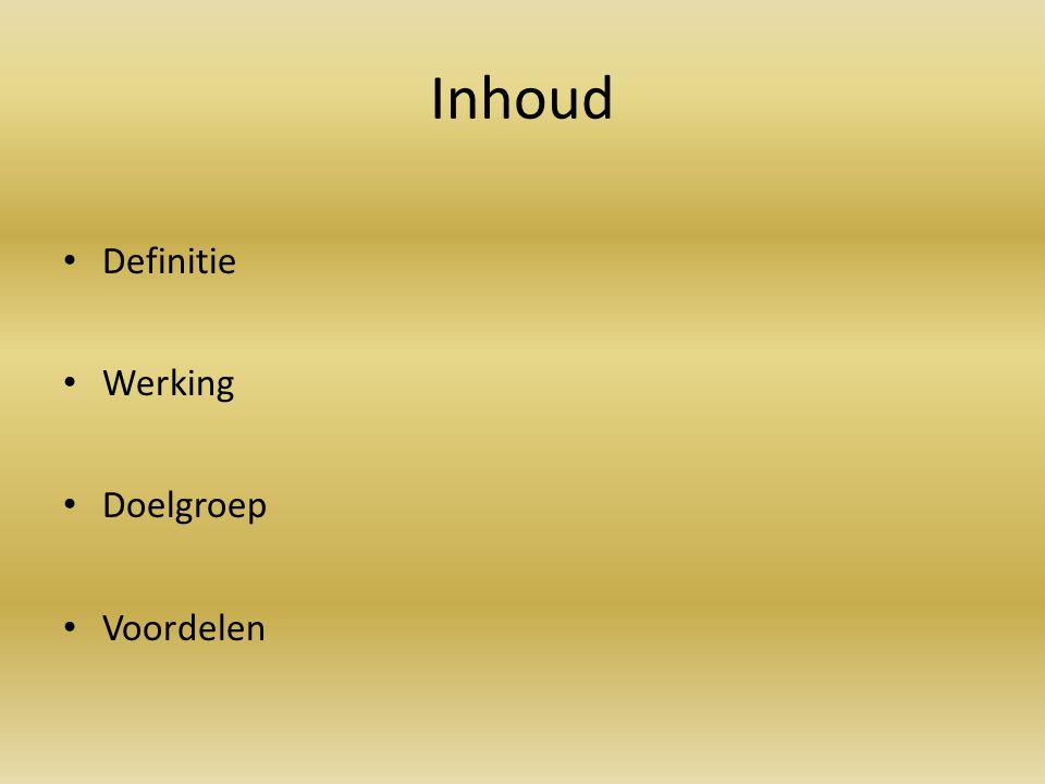 Inhoud Definitie Werking Doelgroep Voordelen