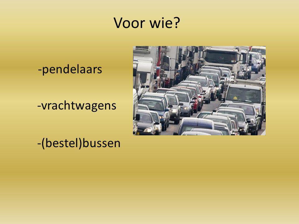 Voor wie -pendelaars -vrachtwagens -(bestel)bussen
