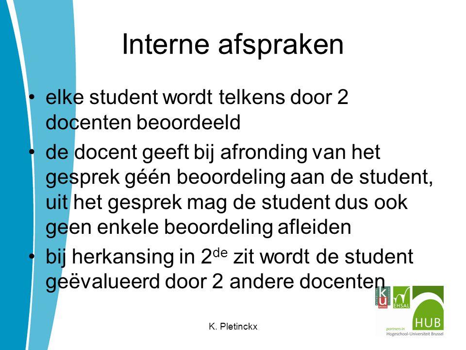 Interne afspraken elke student wordt telkens door 2 docenten beoordeeld.