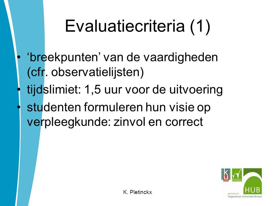 Evaluatiecriteria (1) 'breekpunten' van de vaardigheden (cfr. observatielijsten) tijdslimiet: 1,5 uur voor de uitvoering.