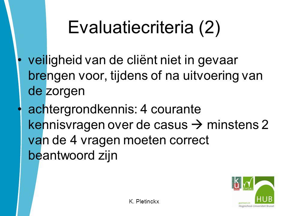 Evaluatiecriteria (2) veiligheid van de cliënt niet in gevaar brengen voor, tijdens of na uitvoering van de zorgen.
