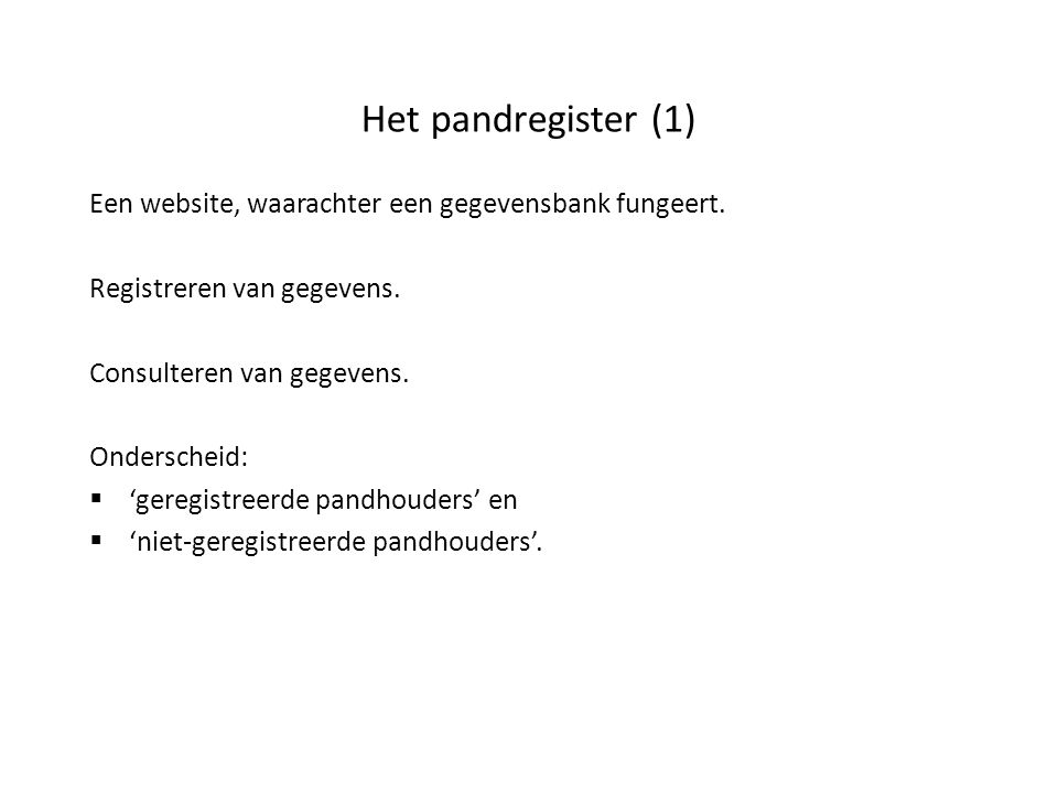 Het pandregister (1) Een website, waarachter een gegevensbank fungeert. Registreren van gegevens. Consulteren van gegevens.
