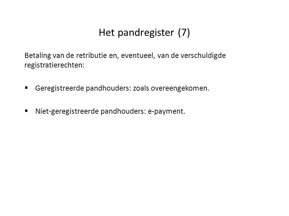 Het pandregister (7) Betaling van de retributie en, eventueel, van de verschuldigde registratierechten: