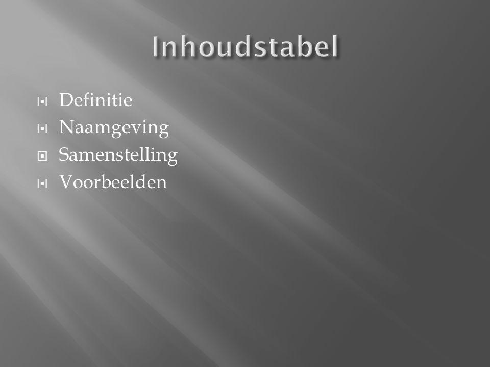 Inhoudstabel Definitie Naamgeving Samenstelling Voorbeelden