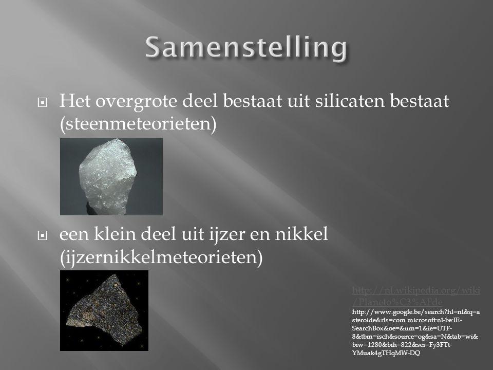 Samenstelling Het overgrote deel bestaat uit silicaten bestaat (steenmeteorieten) een klein deel uit ijzer en nikkel (ijzernikkelmeteorieten)