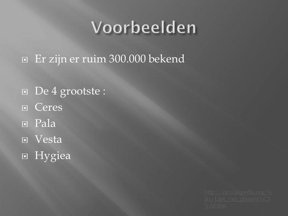 Voorbeelden Er zijn er ruim 300.000 bekend De 4 grootste : Ceres Pala
