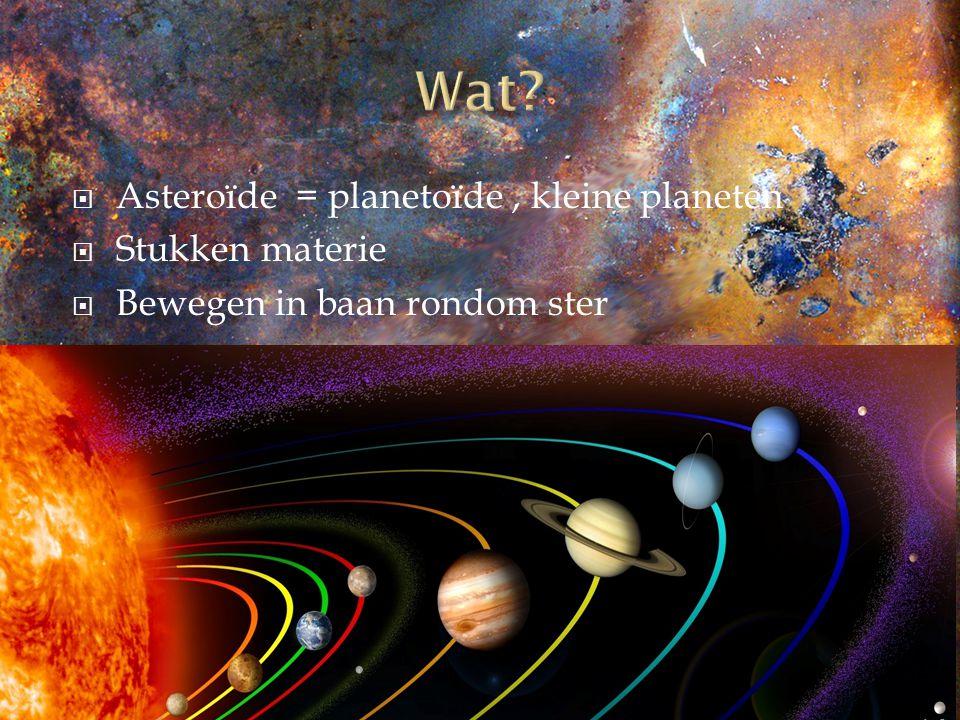 Wat Asteroïde = planetoïde , kleine planeten Stukken materie