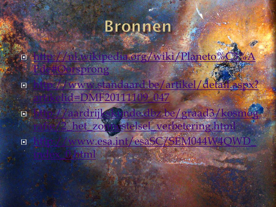 Bronnen http://nl.wikipedia.org/wiki/Planeto%C3%AFde#Oorsprong