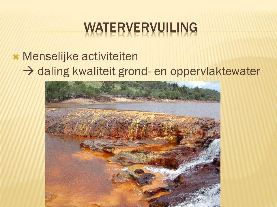 Watervervuiling Menselijke activiteiten  daling kwaliteit grond- en oppervlaktewater