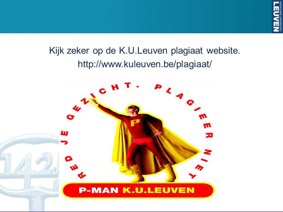 Kijk zeker op de K.U.Leuven plagiaat website.