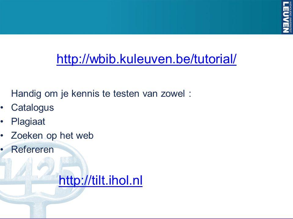 http://wbib.kuleuven.be/tutorial/ Handig om je kennis te testen van zowel : Catalogus. Plagiaat. Zoeken op het web.