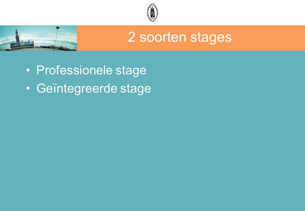 2 soorten stages Professionele stage Geïntegreerde stage