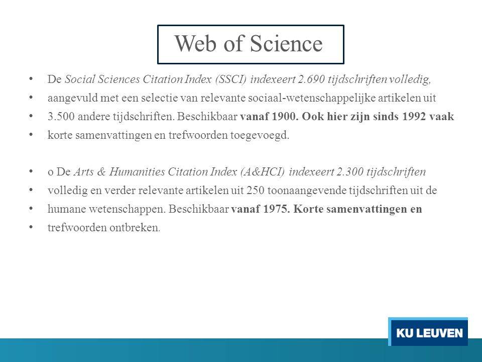 Web of Science De Social Sciences Citation Index (SSCI) indexeert 2.690 tijdschriften volledig,