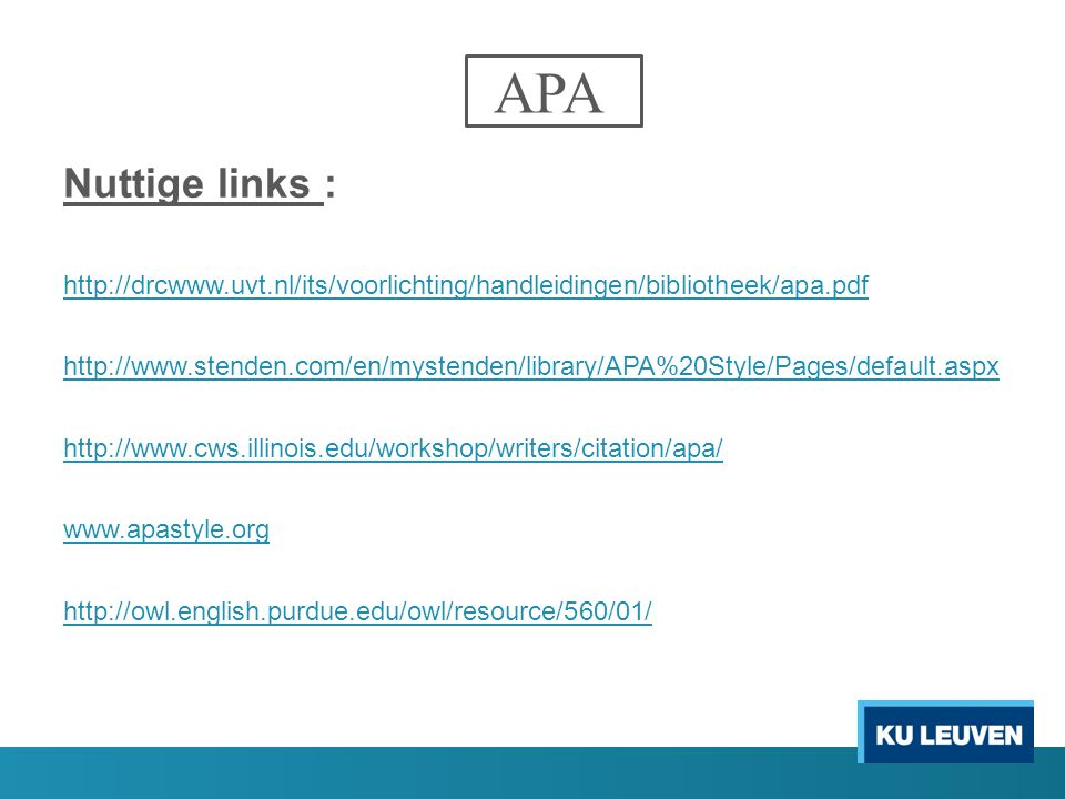 APA Nuttige links : http://drcwww.uvt.nl/its/voorlichting/handleidingen/bibliotheek/apa.pdf.