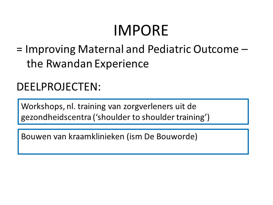 IMPORE = Improving Maternal and Pediatric Outcome – the Rwandan Experience DEELPROJECTEN: